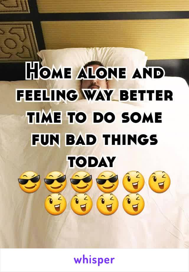 Home alone and feeling way better time to do some fun bad things  today  😎😎😎😎😉😉😉😉😉😉