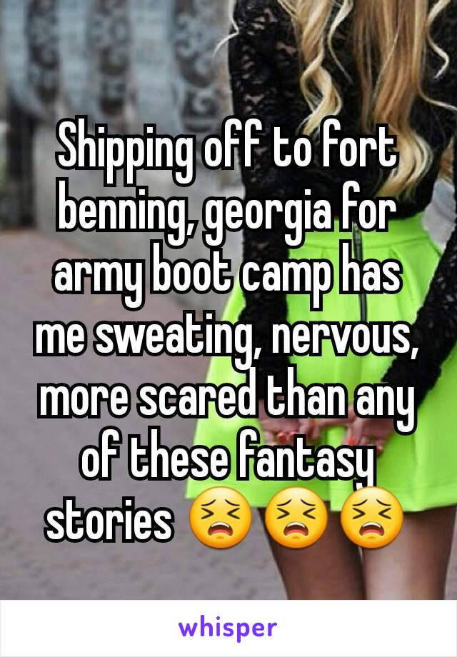 Shipping off to fort benning, georgia for army boot camp has me sweating, nervous, more scared than any of these fantasy stories 😣😣😣