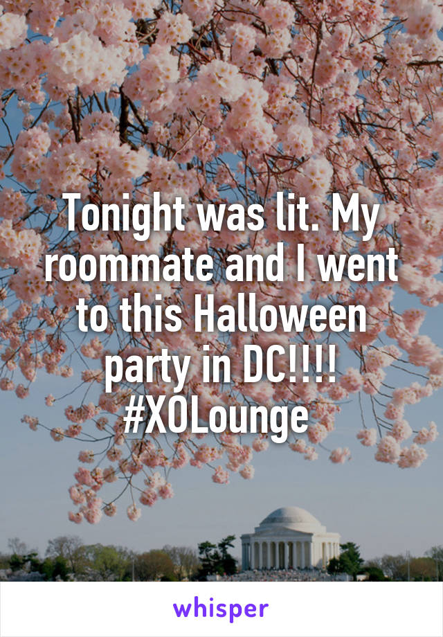 Tonight was lit. My roommate and I went to this Halloween party in DC!!!! #XOLounge