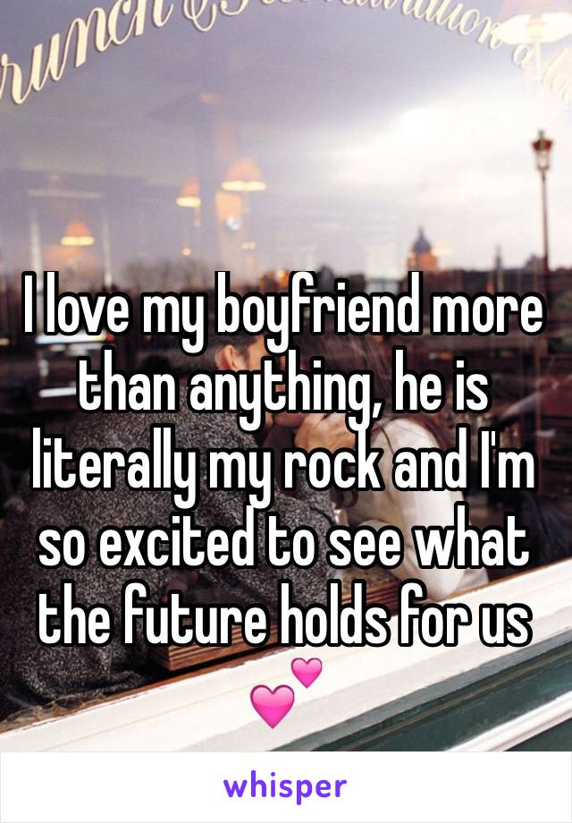 I love my boyfriend more than anything, he is literally my rock and I'm so excited to see what the future holds for us 💕