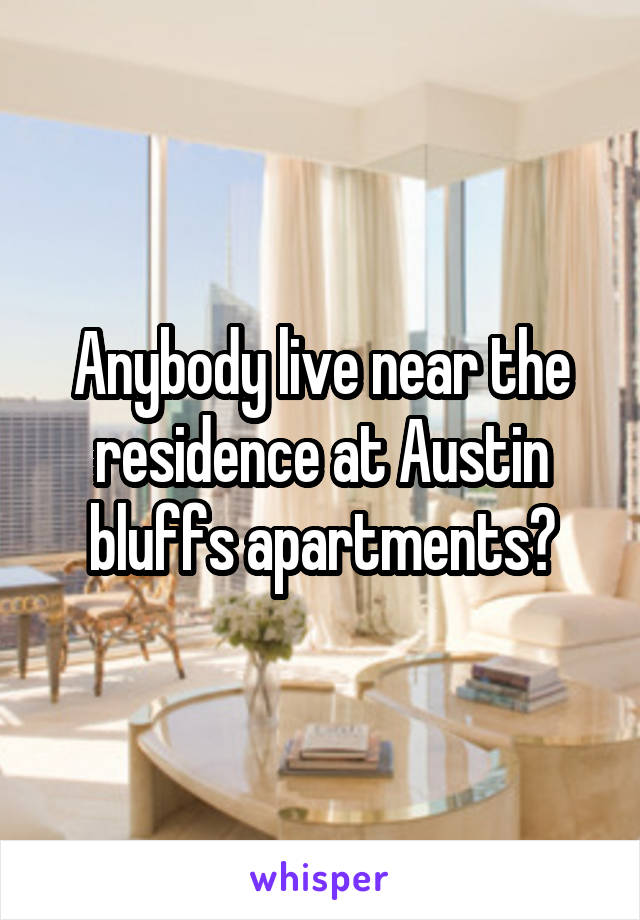 Anybody live near the residence at Austin bluffs apartments?