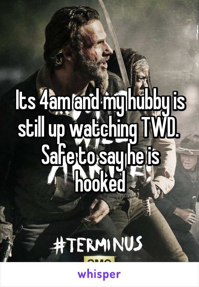 Its 4am and my hubby is still up watching TWD.  Safe to say he is hooked