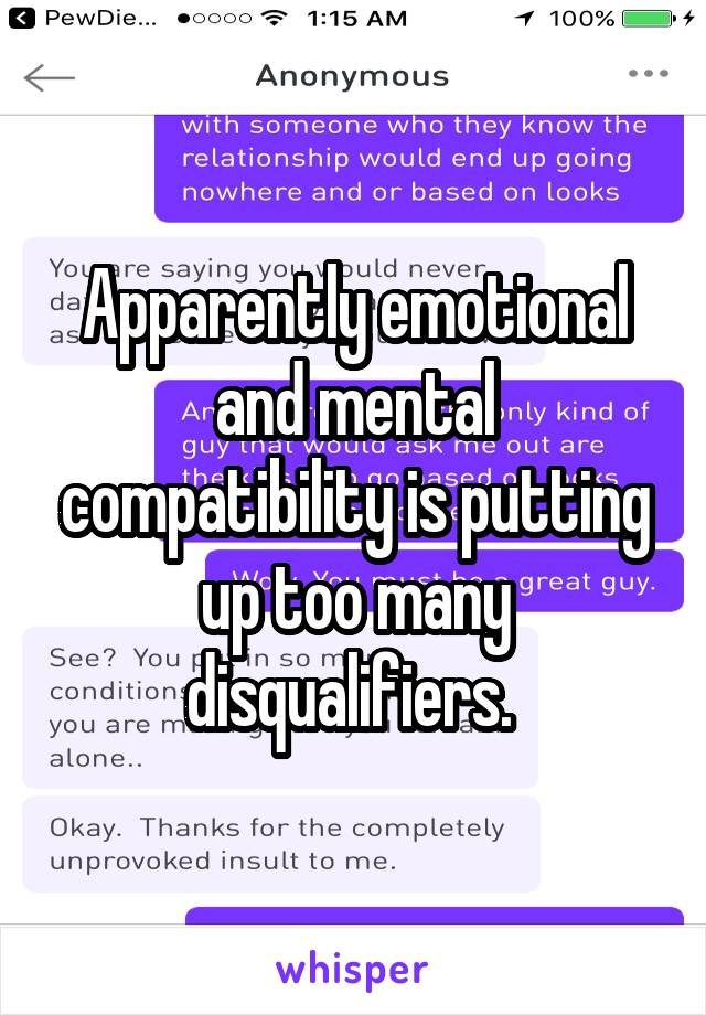 Apparently emotional and mental compatibility is putting up too many disqualifiers.