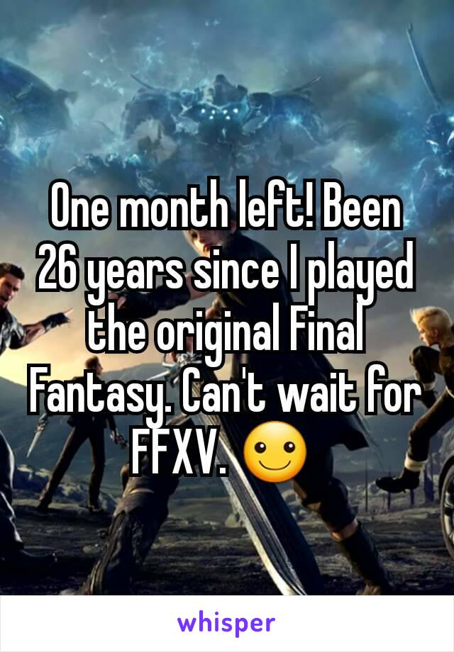 One month left! Been 26 years since I played the original Final Fantasy. Can't wait for FFXV. ☺️