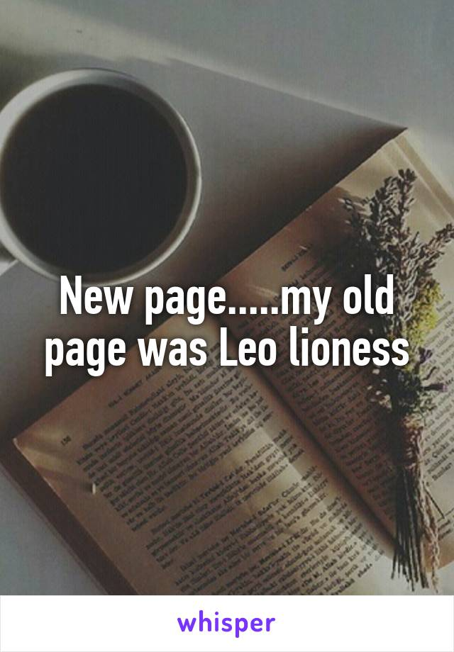 New page.....my old page was Leo lioness