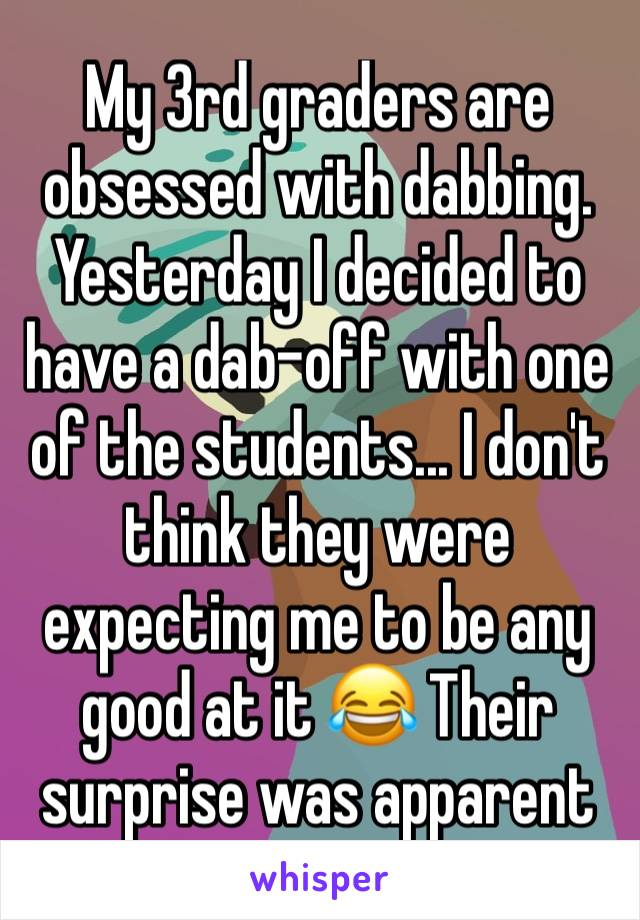 My 3rd graders are obsessed with dabbing. Yesterday I decided to have a dab-off with one of the students... I don't think they were expecting me to be any good at it 😂 Their surprise was apparent