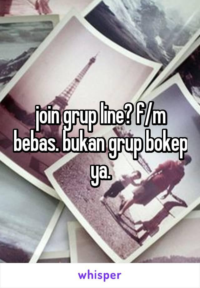 join grup line? f/m bebas. bukan grup bokep ya.