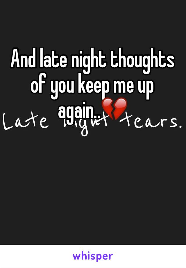And late night thoughts of you keep me up again..💔
