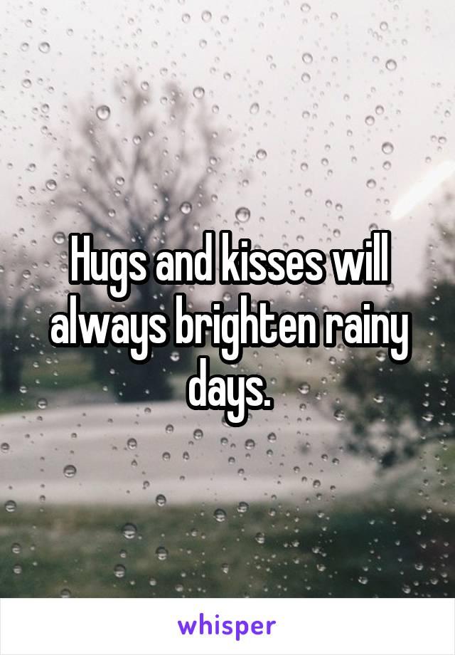 Hugs and kisses will always brighten rainy days.