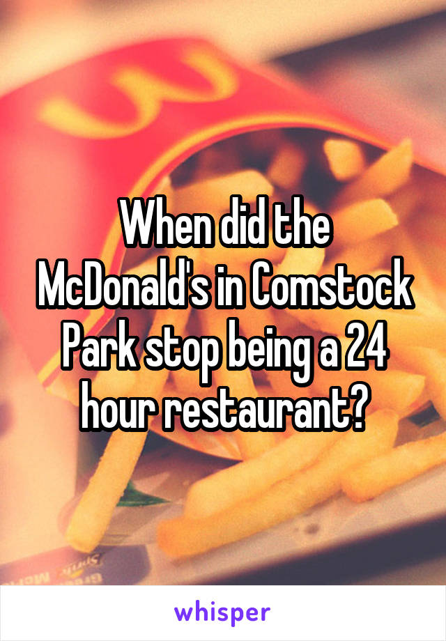 When did the McDonald's in Comstock Park stop being a 24 hour restaurant?