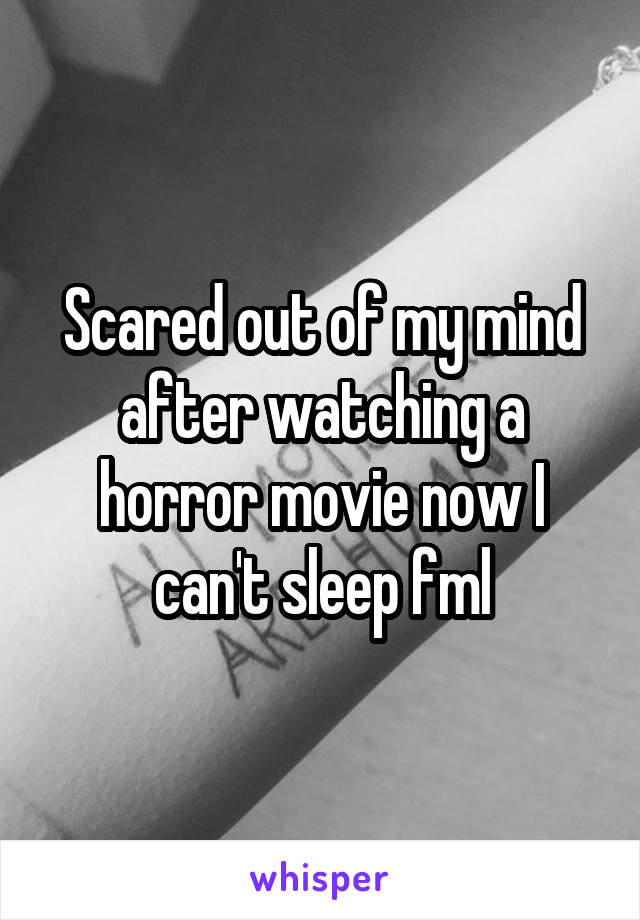 Scared out of my mind after watching a horror movie now I can't sleep fml
