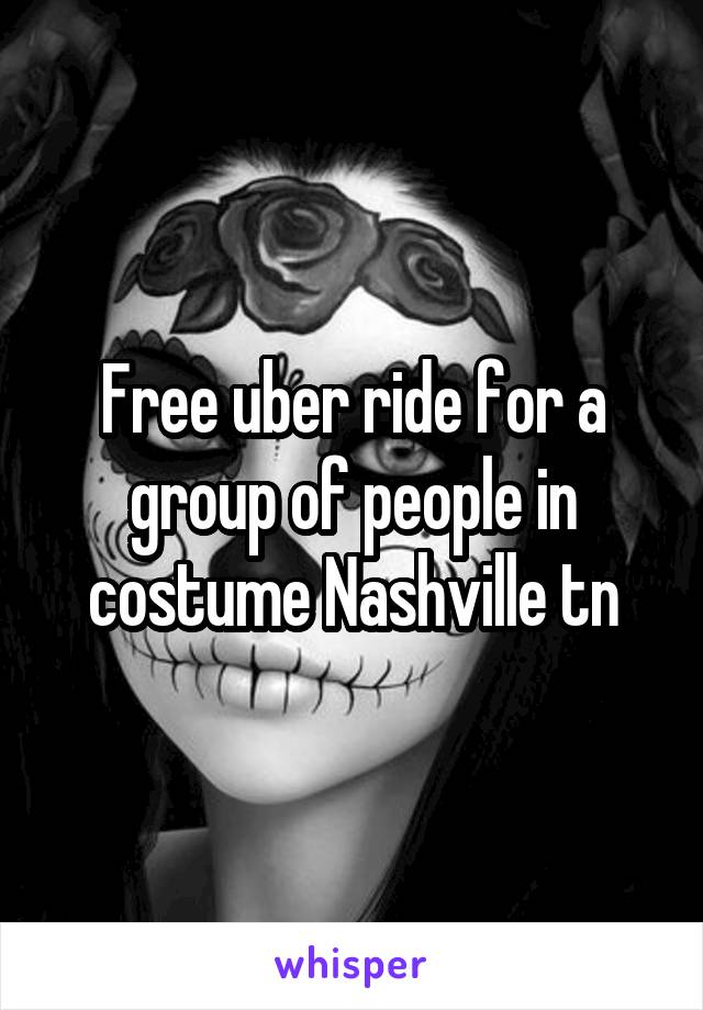 Free uber ride for a group of people in costume Nashville tn
