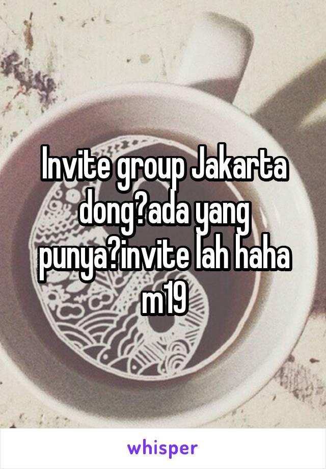 Invite group Jakarta dong?ada yang punya?invite lah haha m19