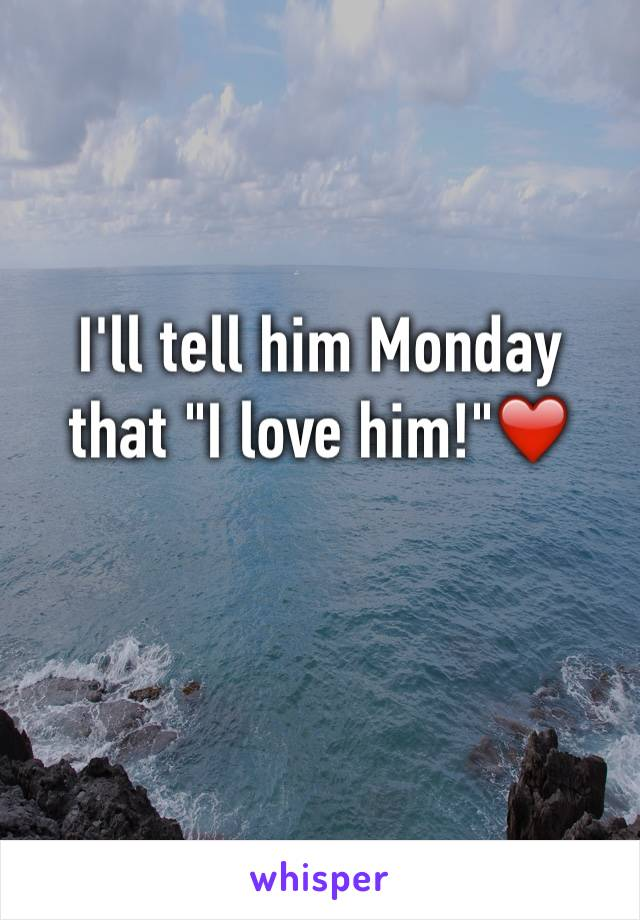 "I'll tell him Monday that ""I love him!""❤️"