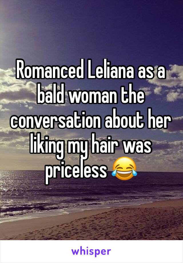 Romanced Leliana as a bald woman the conversation about her liking my hair was priceless 😂