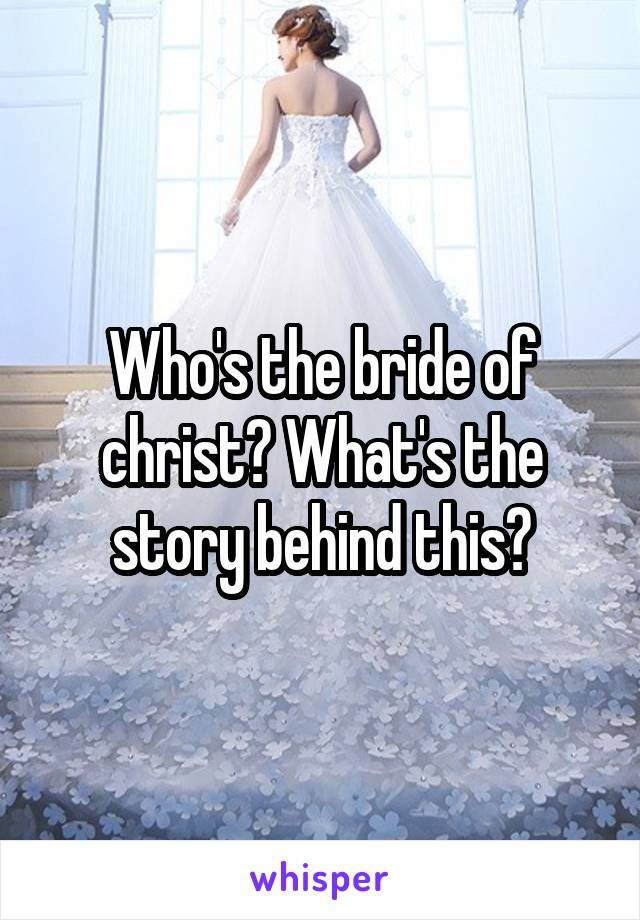 Who's the bride of christ? What's the story behind this?