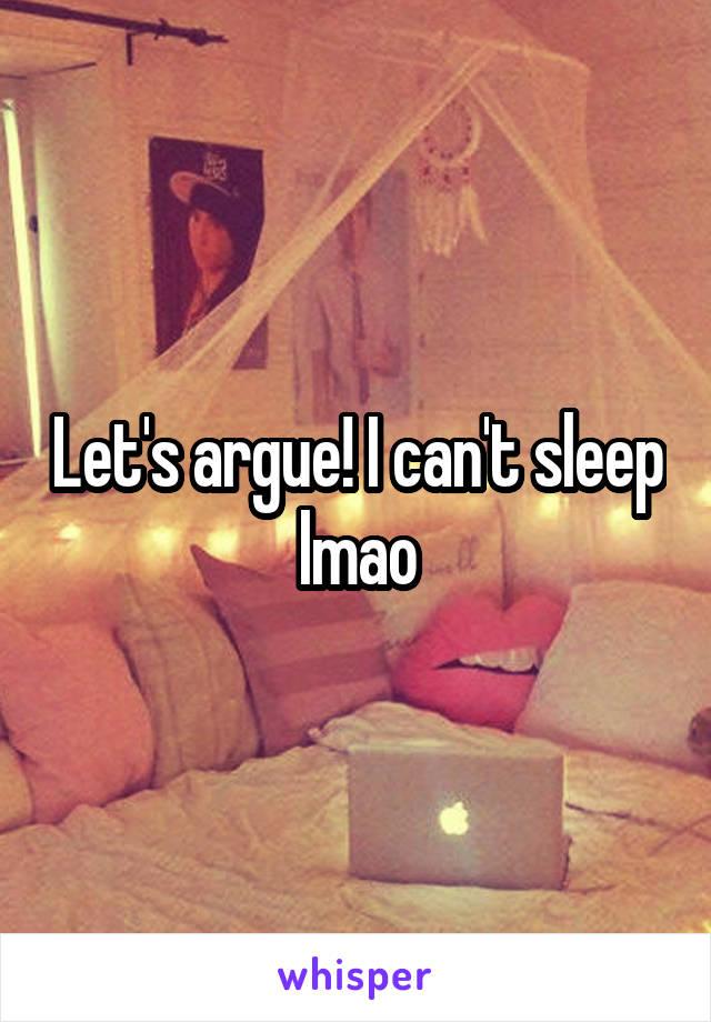 Let's argue! I can't sleep lmao