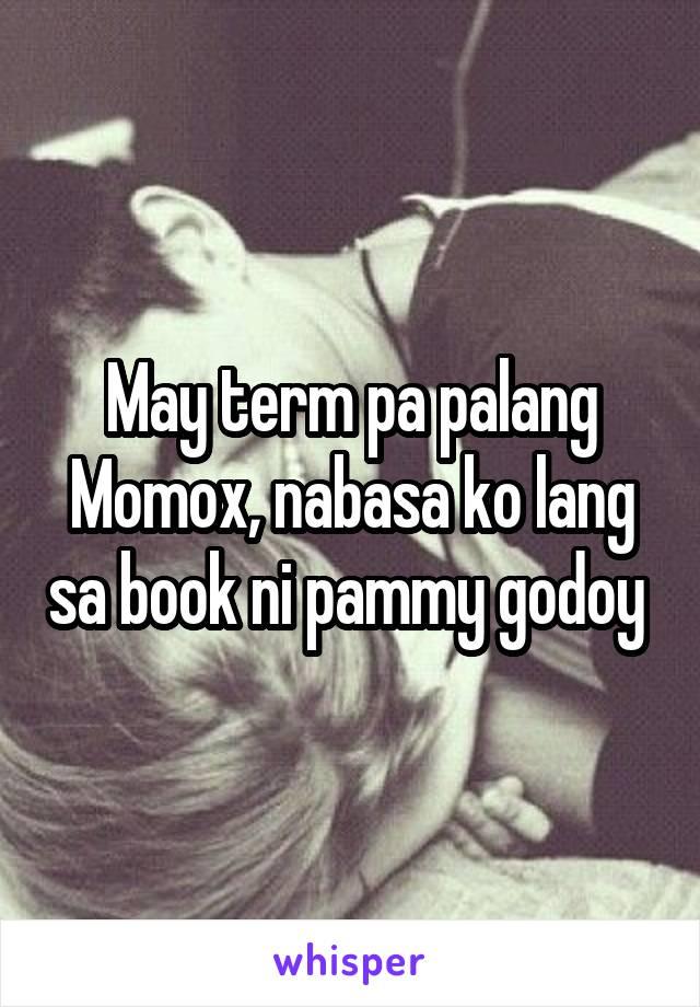 May term pa palang Momox, nabasa ko lang sa book ni pammy godoy