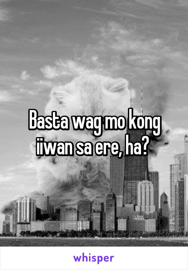 Basta wag mo kong iiwan sa ere, ha?