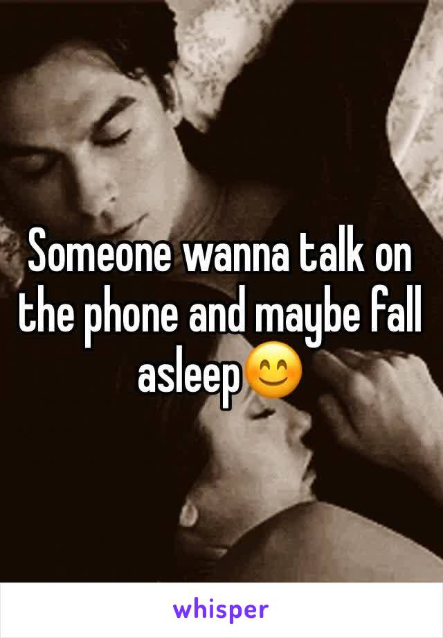 Someone wanna talk on the phone and maybe fall asleep😊