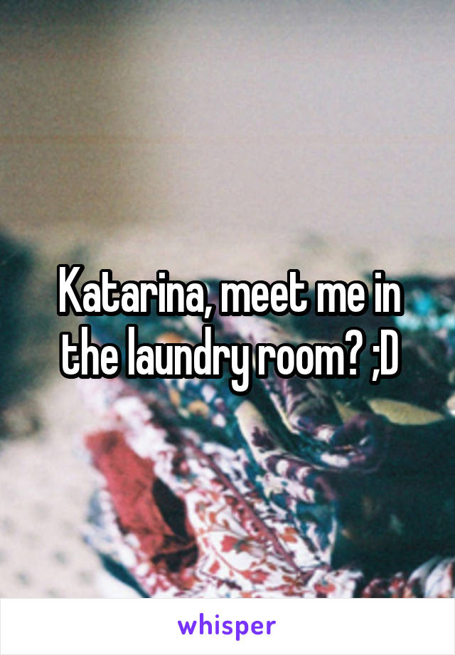 Katarina, meet me in the laundry room? ;D