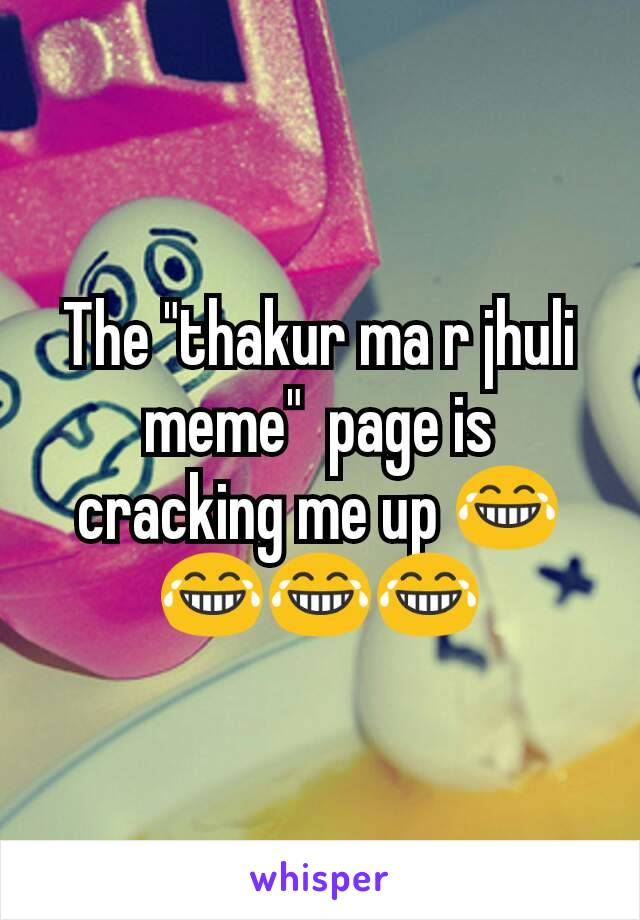 """The """"thakur ma r jhuli meme""""  page is cracking me up 😂😂😂😂"""