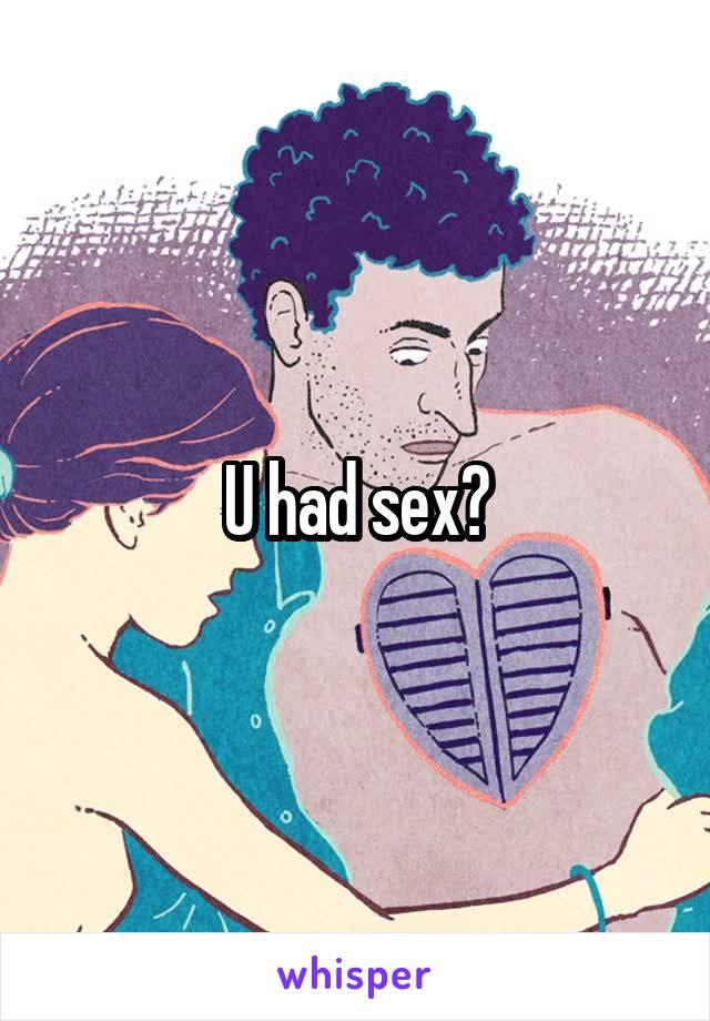 U had sex?