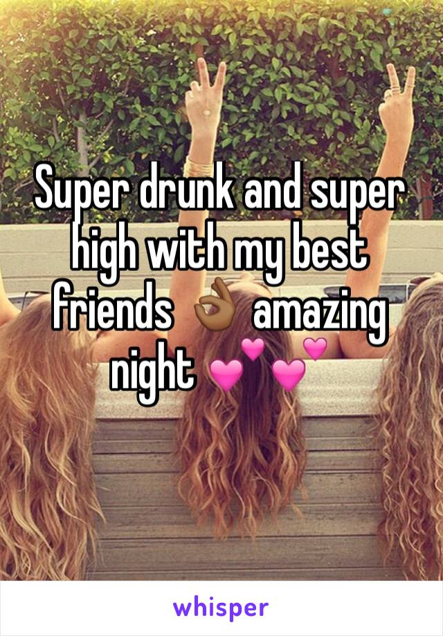 Super drunk and super high with my best friends 👌🏾 amazing night 💕💕