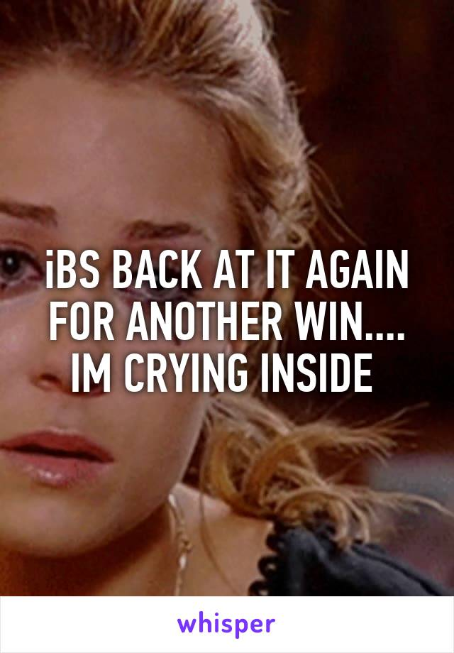 iBS BACK AT IT AGAIN FOR ANOTHER WIN.... IM CRYING INSIDE