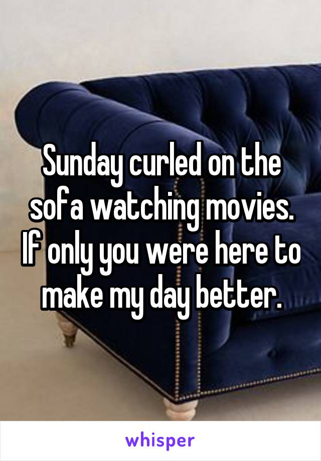 Sunday curled on the sofa watching movies. If only you were here to make my day better.