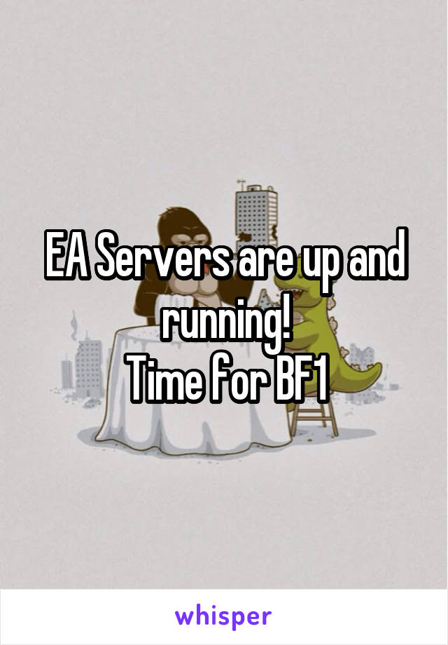 EA Servers are up and running! Time for BF1