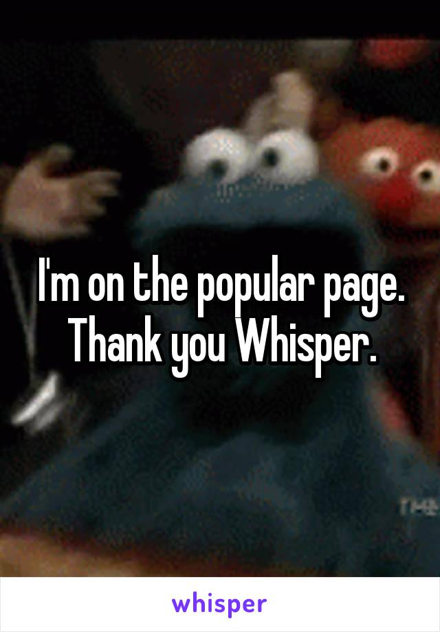 I'm on the popular page. Thank you Whisper.