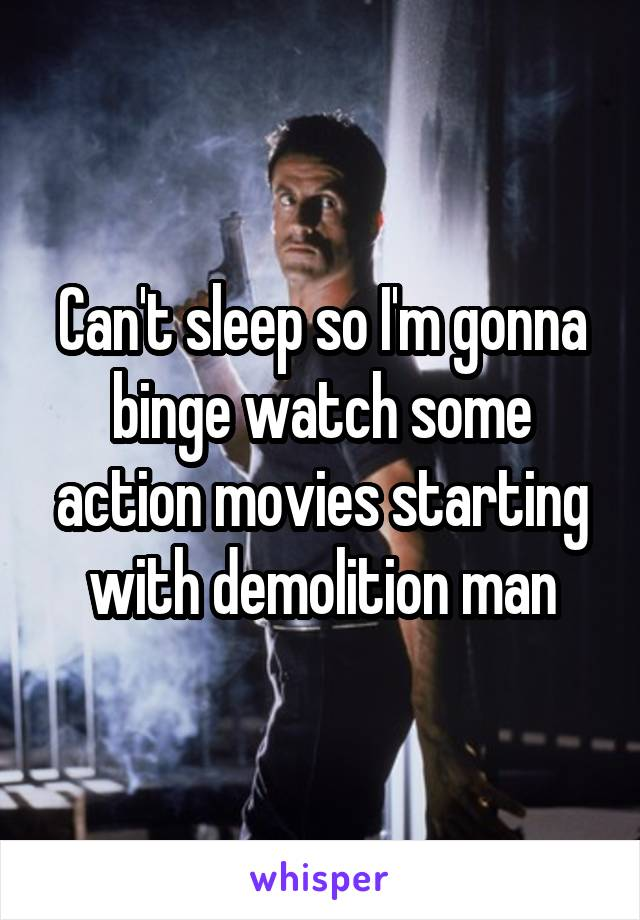 Can't sleep so I'm gonna binge watch some action movies starting with demolition man