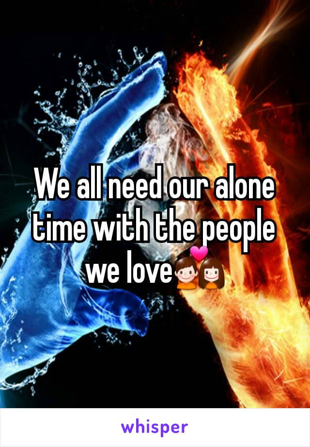 We all need our alone time with the people we love💑