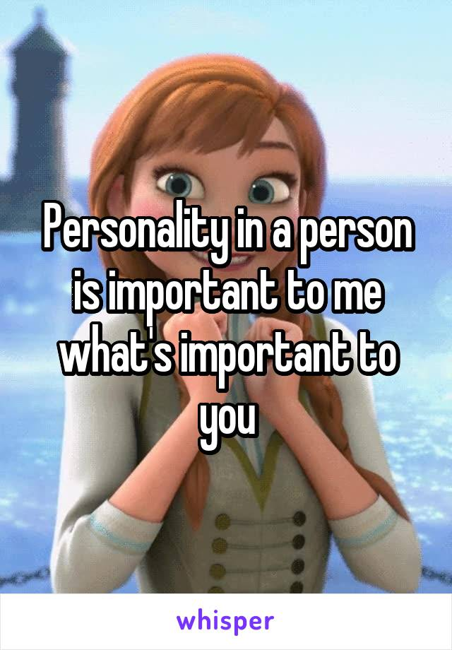 Personality in a person is important to me what's important to you