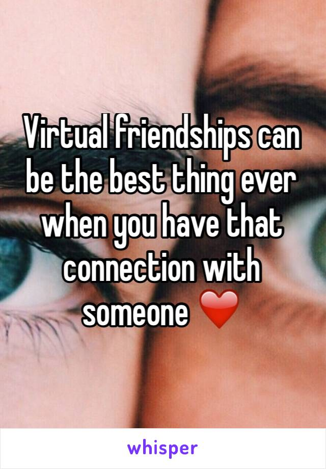 Virtual friendships can be the best thing ever when you have that connection with someone ❤️