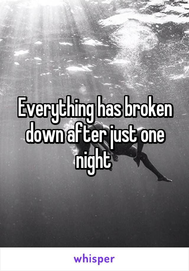 Everything has broken down after just one night