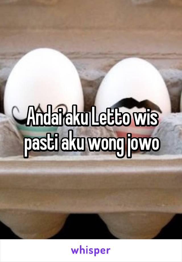 Andai aku Letto wis pasti aku wong jowo