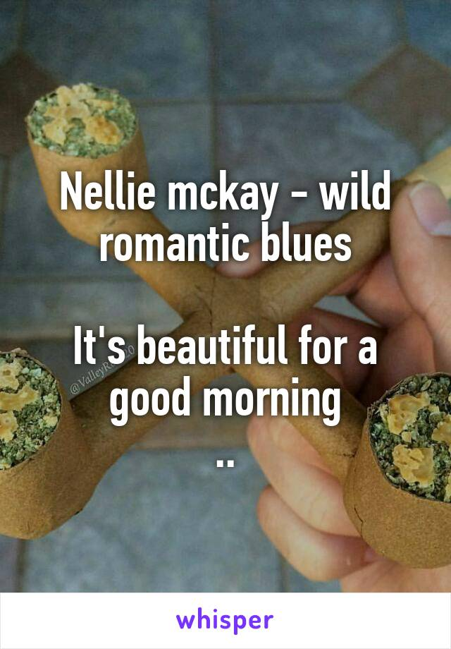 Nellie mckay - wild romantic blues  It's beautiful for a good morning ..