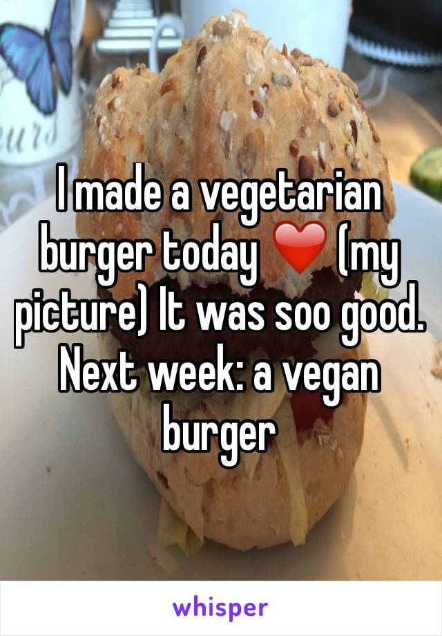 I made a vegetarian burger today ❤️ (my picture) It was soo good. Next week: a vegan burger