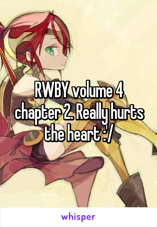 RWBY volume 4 chapter 2. Really hurts the heart :'/