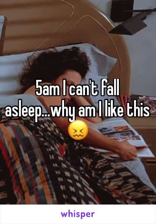 5am I can't fall asleep...why am I like this 😖