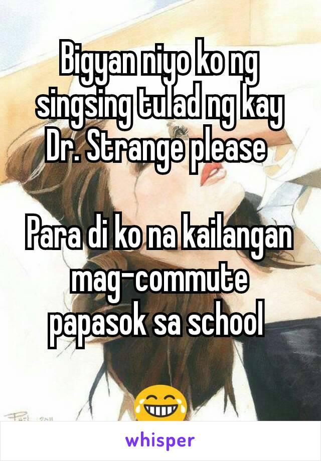 Bigyan niyo ko ng singsing tulad ng kay Dr. Strange please   Para di ko na kailangan mag-commute papasok sa school   😂