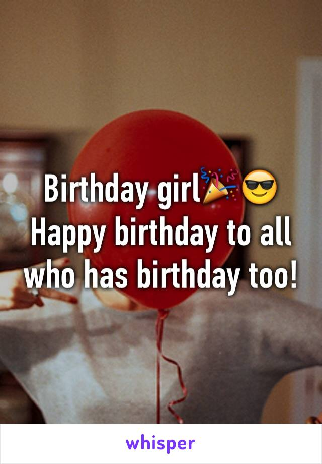 Birthday girl🎉😎 Happy birthday to all who has birthday too!
