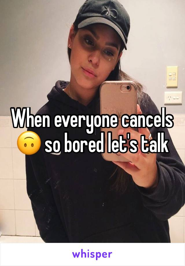 When everyone cancels 🙃 so bored let's talk