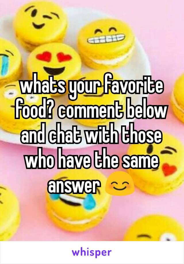 whats your favorite food? comment below and chat with those who have the same answer 😊