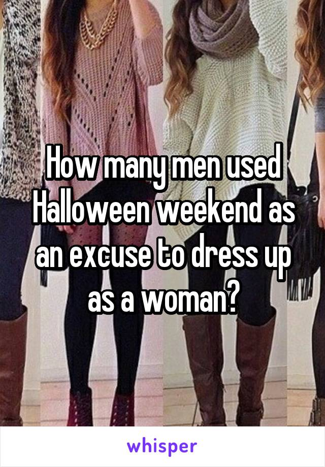 How many men used Halloween weekend as an excuse to dress up as a woman?