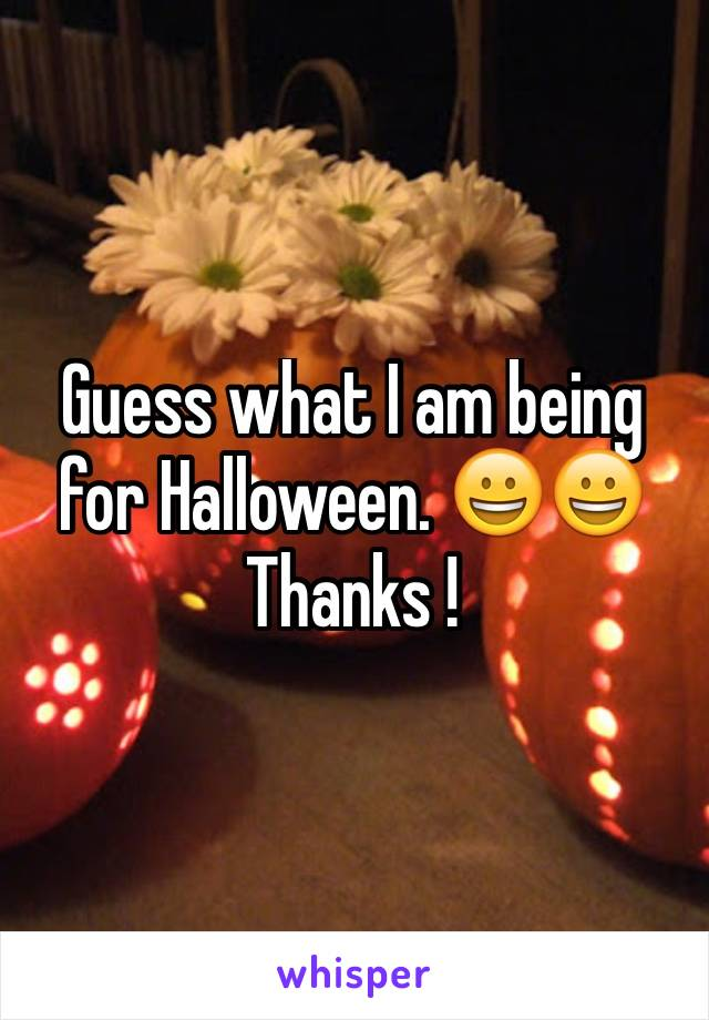 Guess what I am being for Halloween. 😀😀 Thanks !