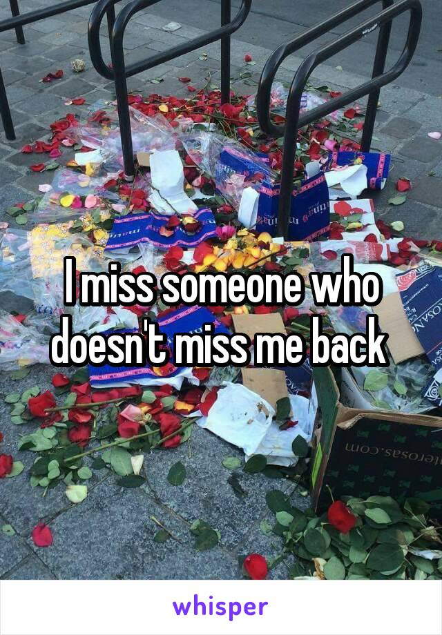 I miss someone who doesn't miss me back