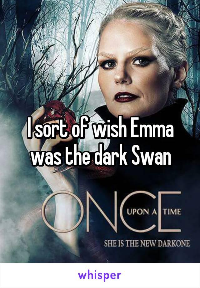 I sort of wish Emma was the dark Swan